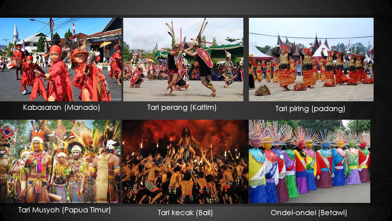 Kabasaran (Manado) Tari perang (Kaltim) Tari piring (padang) Tari Musyoh (Papua Timur) Tari kecak (Bali)