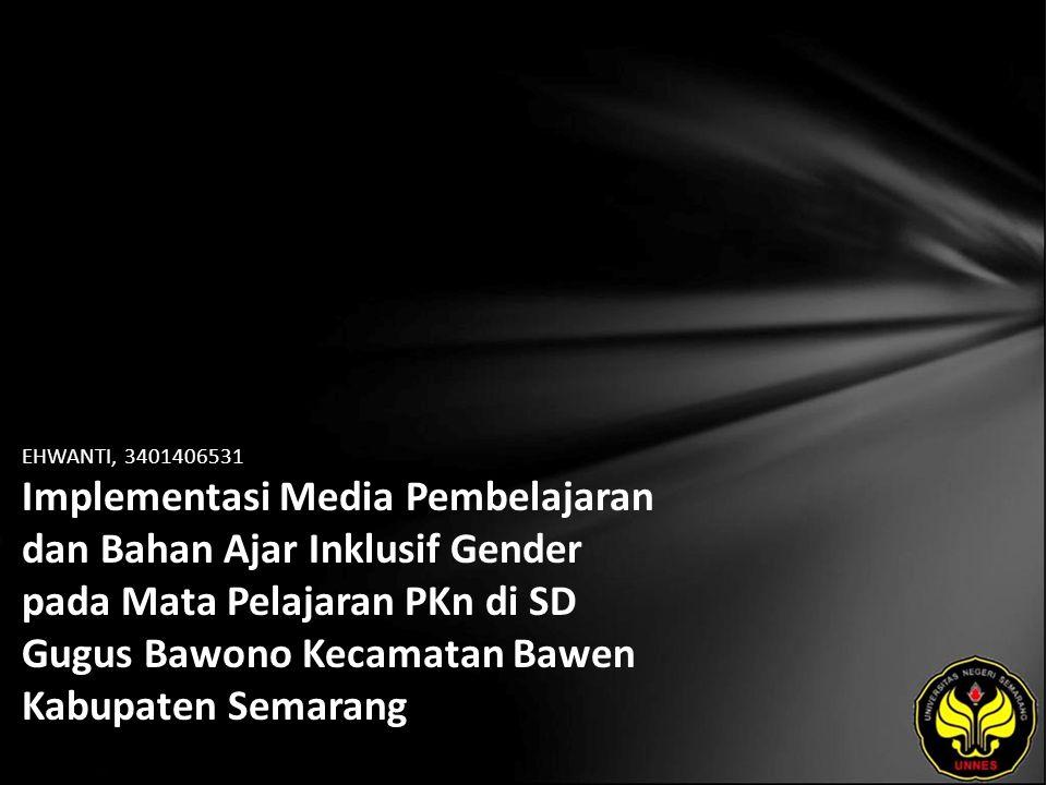 EHWANTI, 3401406531 Implementasi Media Pembelajaran dan Bahan Ajar Inklusif Gender pada Mata Pelajaran PKn di SD Gugus Bawono Kecamatan Bawen Kabupaten Semarang