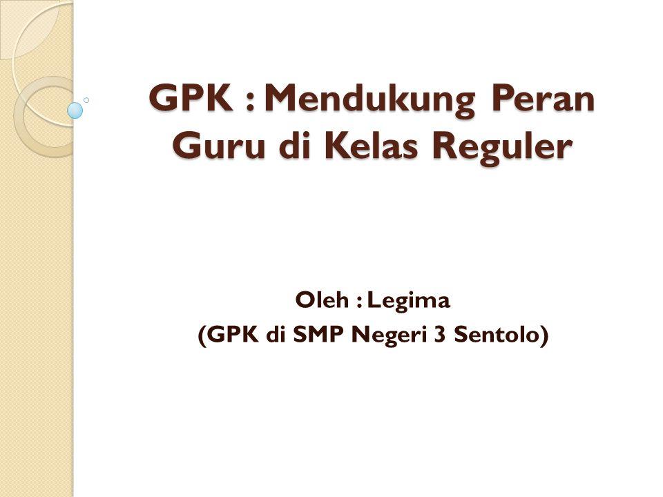 GPK : Mendukung Peran Guru di Kelas Reguler