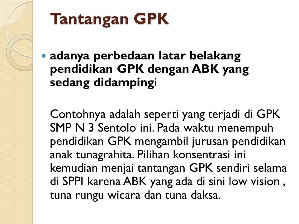 Tantangan GPK adanya perbedaan latar belakang pendidikan GPK dengan ABK yang sedang didampingi.