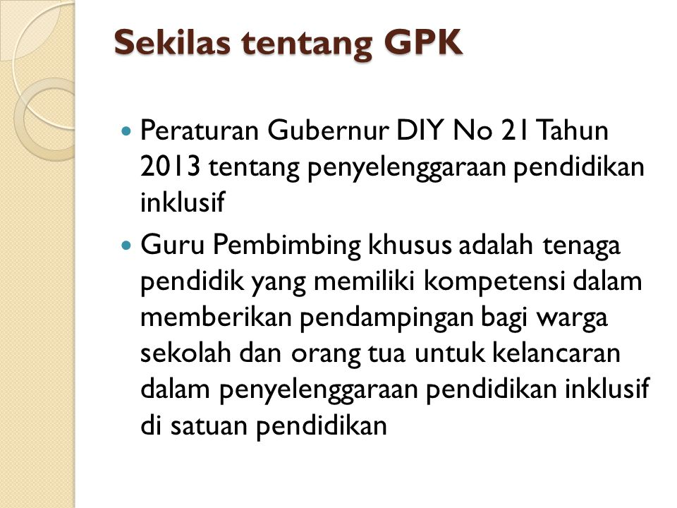 Sekilas tentang GPK Peraturan Gubernur DIY No 21 Tahun 2013 tentang penyelenggaraan pendidikan inklusif.