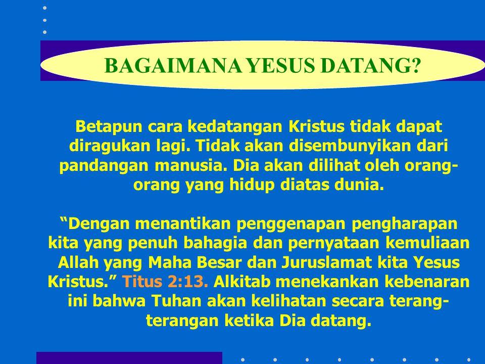 BAGAIMANA YESUS DATANG