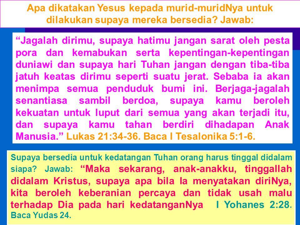 Apa dikatakan Yesus kepada murid-muridNya untuk dilakukan supaya mereka bersedia Jawab: