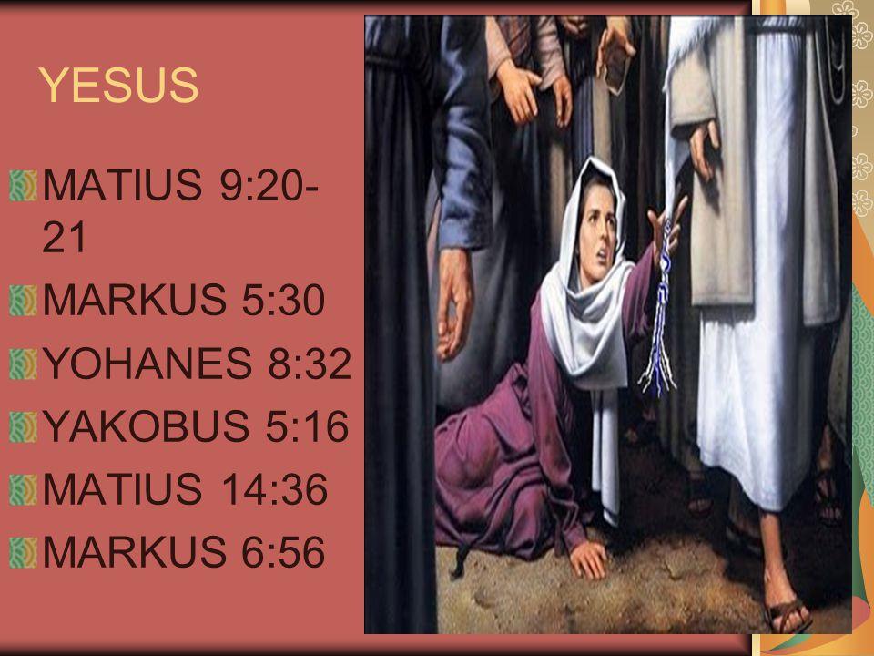 YESUS MATIUS 9:20-21 MARKUS 5:30 YOHANES 8:32 YAKOBUS 5:16