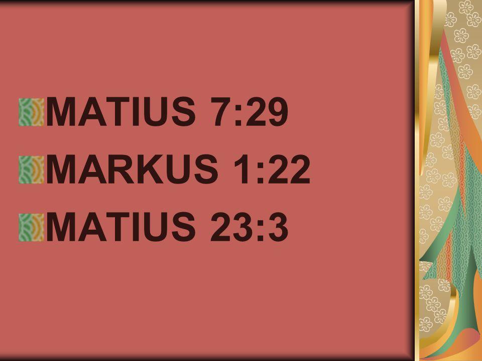MATIUS 7:29 MARKUS 1:22 MATIUS 23:3