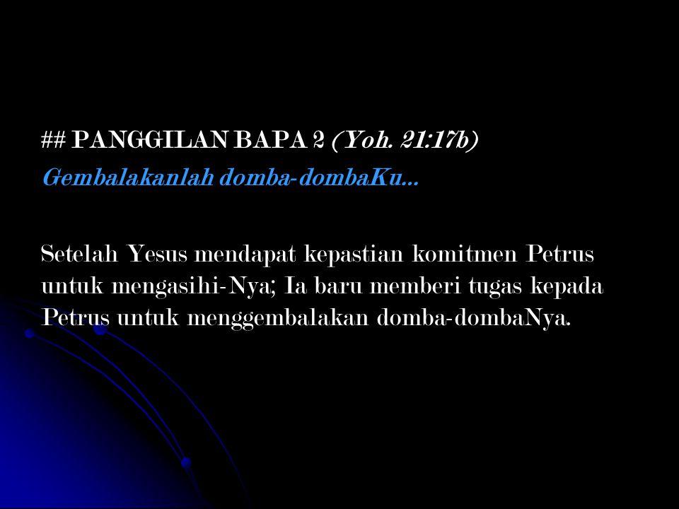 ## PANGGILAN BAPA 2 (Yoh. 21:17b)