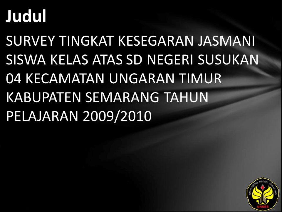 Judul SURVEY TINGKAT KESEGARAN JASMANI SISWA KELAS ATAS SD NEGERI SUSUKAN 04 KECAMATAN UNGARAN TIMUR KABUPATEN SEMARANG TAHUN PELAJARAN 2009/2010.