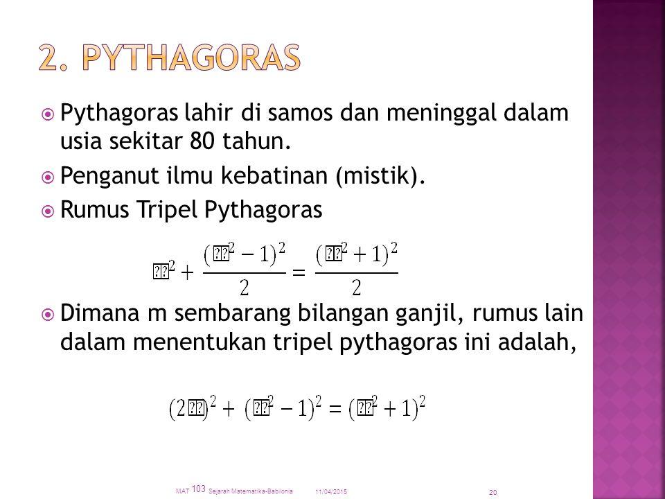 2. Pythagoras Pythagoras lahir di samos dan meninggal dalam usia sekitar 80 tahun. Penganut ilmu kebatinan (mistik).