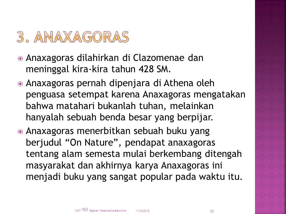 3. ANAXAGORAS Anaxagoras dilahirkan di Clazomenae dan meninggal kira-kira tahun 428 SM.