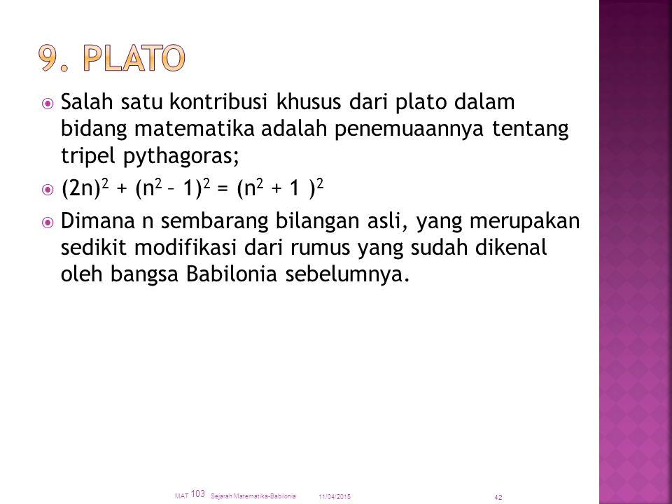 9. Plato Salah satu kontribusi khusus dari plato dalam bidang matematika adalah penemuaannya tentang tripel pythagoras;