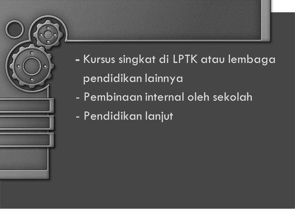 - Kursus singkat di LPTK atau lembaga