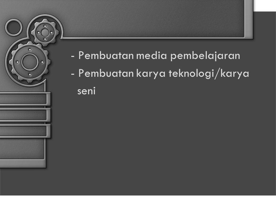- Pembuatan media pembelajaran - Pembuatan karya teknologi/karya seni