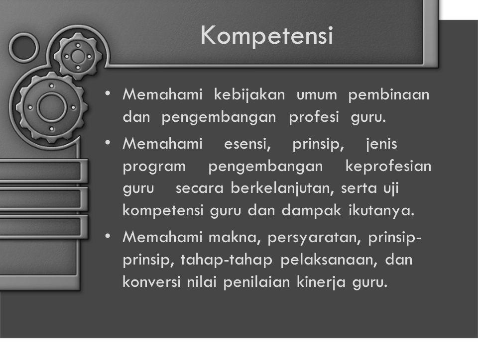 Kompetensi Memahami kebijakan umum pembinaan dan pengembangan profesi guru.