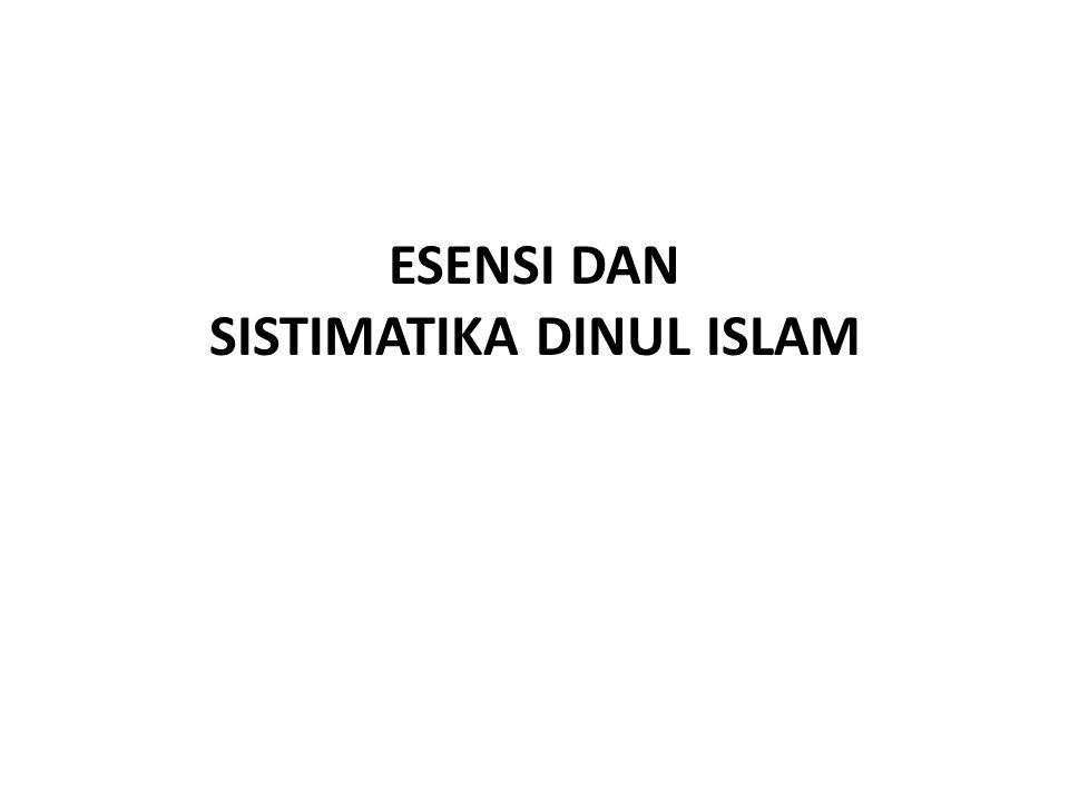 ESENSI DAN SISTIMATIKA DINUL ISLAM