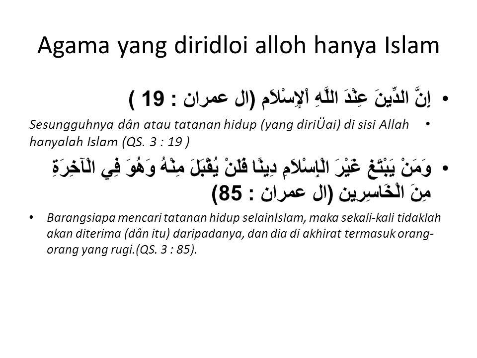 Agama yang diridloi alloh hanya Islam