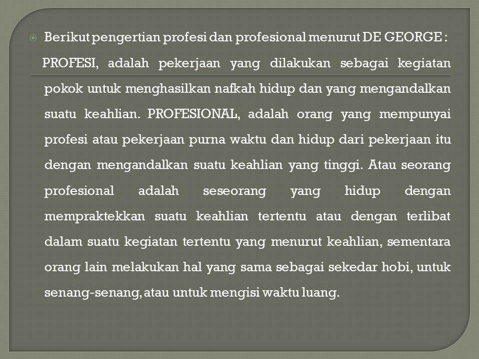Berikut pengertian profesi dan profesional menurut DE GEORGE :