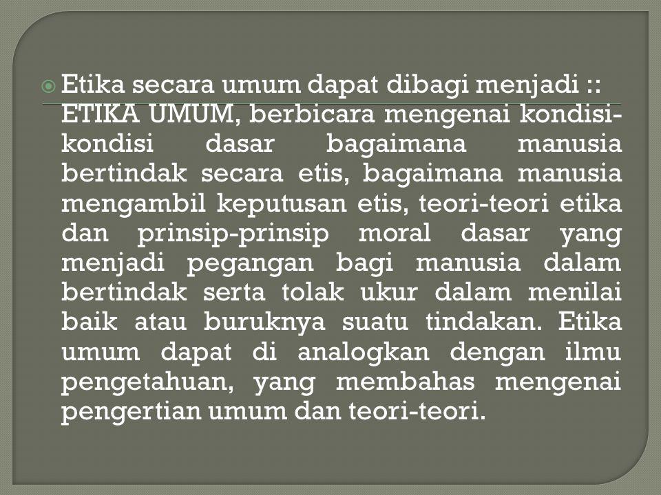 Etika secara umum dapat dibagi menjadi ::