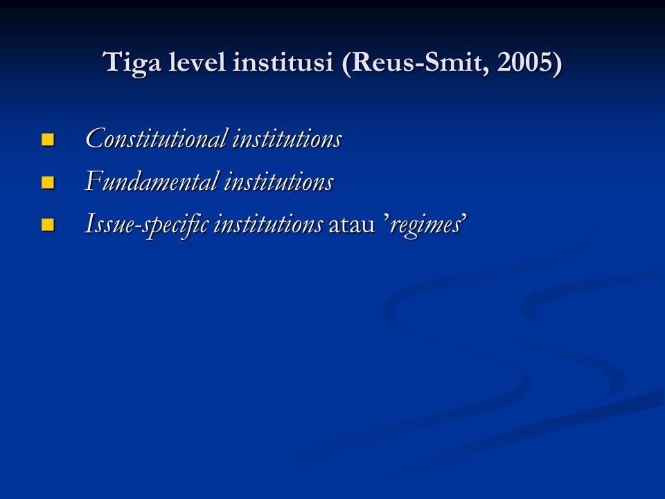 Tiga level institusi (Reus-Smit, 2005)
