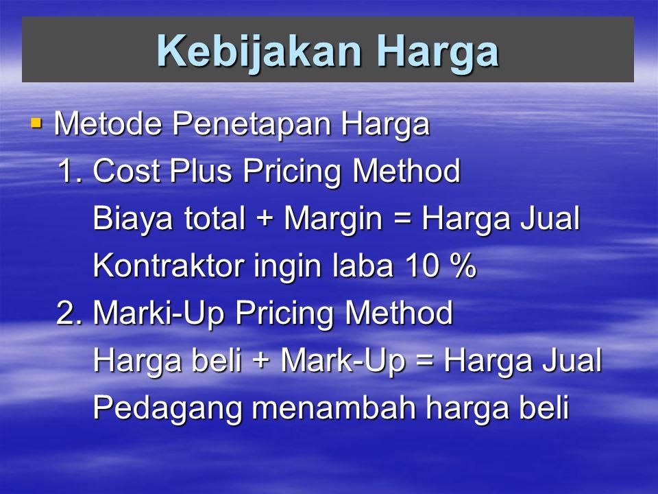 Kebijakan Harga Metode Penetapan Harga 1. Cost Plus Pricing Method