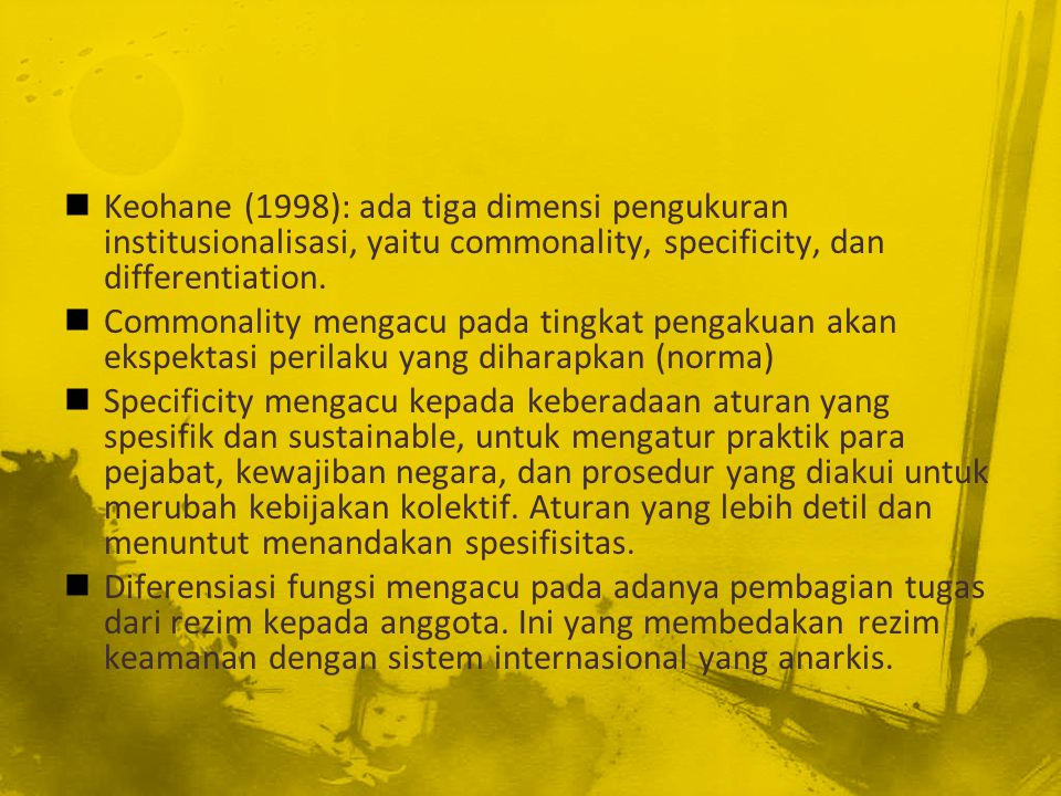 Keohane (1998): ada tiga dimensi pengukuran institusionalisasi, yaitu commonality, specificity, dan differentiation.
