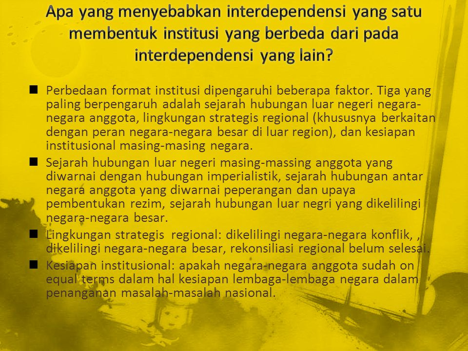 Apa yang menyebabkan interdependensi yang satu membentuk institusi yang berbeda dari pada interdependensi yang lain
