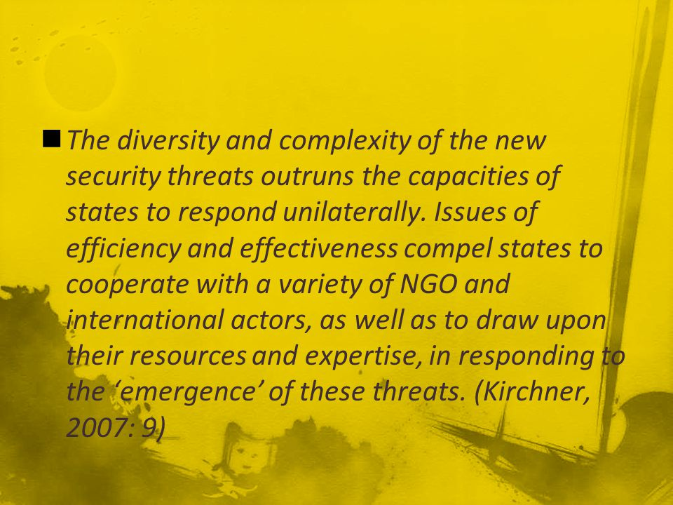 The diversity and complexity of the new security threats outruns the capacities of states to respond unilaterally.