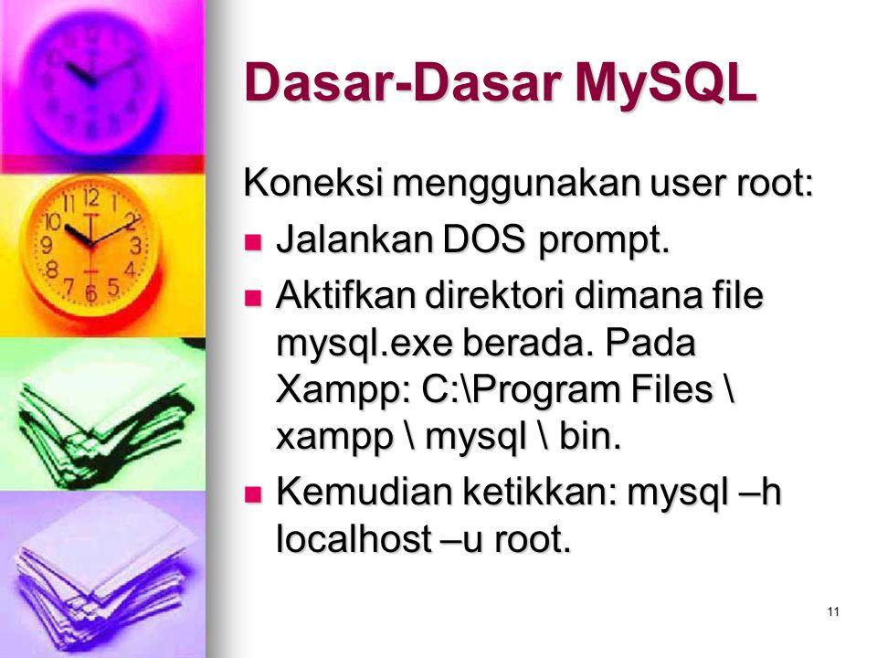 Dasar-Dasar MySQL Koneksi menggunakan user root: Jalankan DOS prompt.