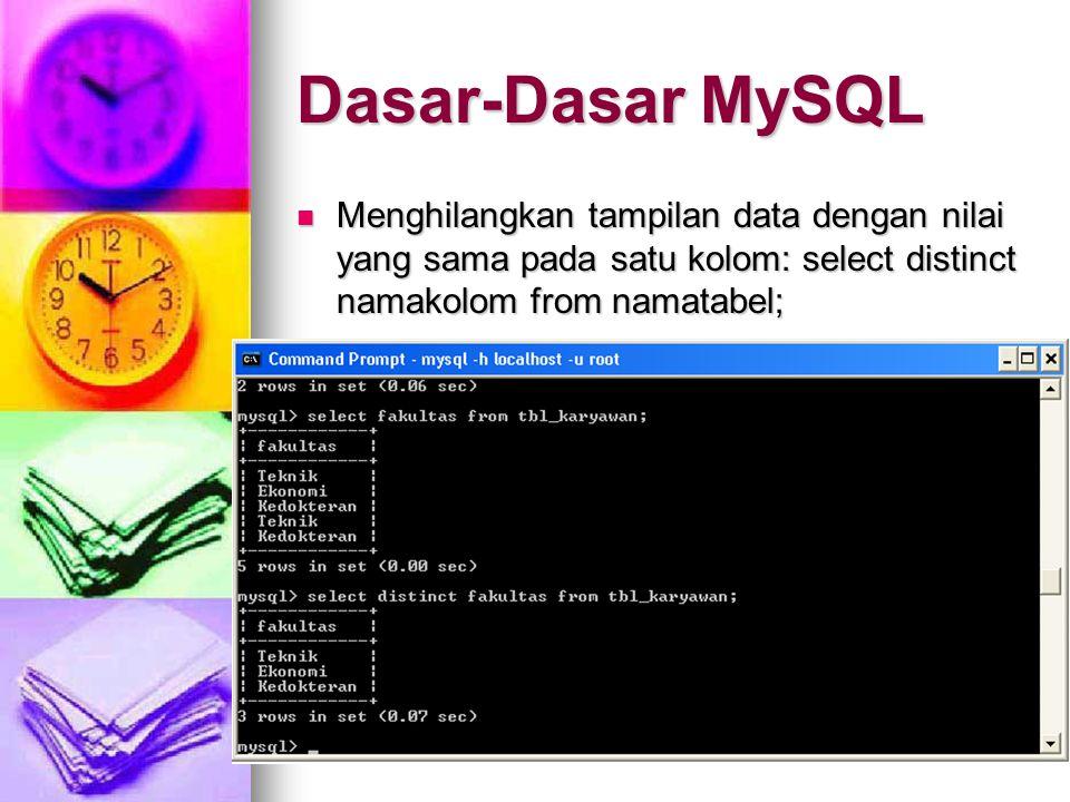 Dasar-Dasar MySQL Menghilangkan tampilan data dengan nilai yang sama pada satu kolom: select distinct namakolom from namatabel;