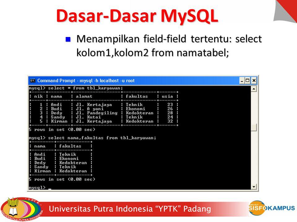 Dasar-Dasar MySQL Menampilkan field-field tertentu: select kolom1,kolom2 from namatabel;