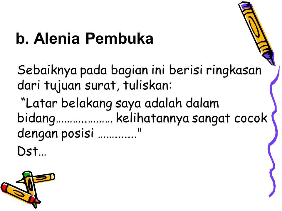 b. Alenia Pembuka Sebaiknya pada bagian ini berisi ringkasan dari tujuan surat, tuliskan: