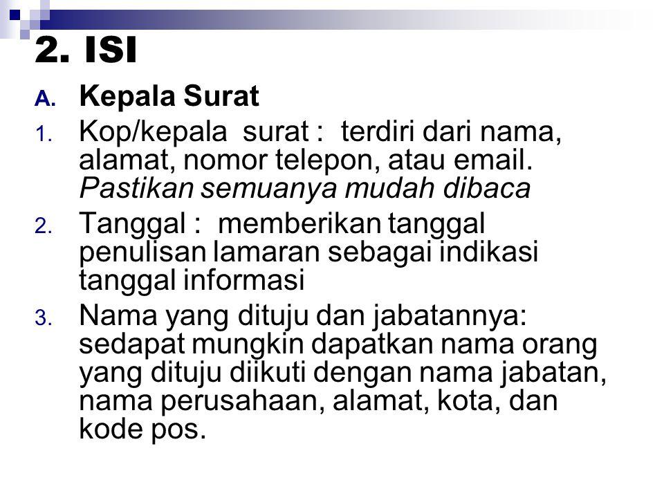2. ISI Kepala Surat. Kop/kepala surat : terdiri dari nama, alamat, nomor telepon, atau email. Pastikan semuanya mudah dibaca.