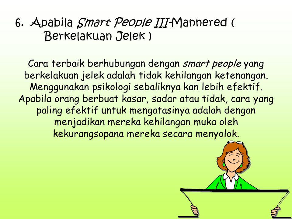 6. Apabila Smart People III-Mannered ( Berkelakuan Jelek )