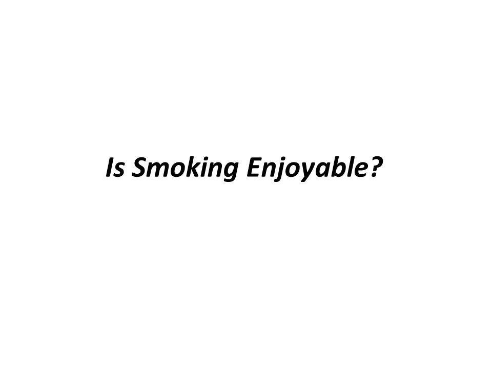 Is Smoking Enjoyable