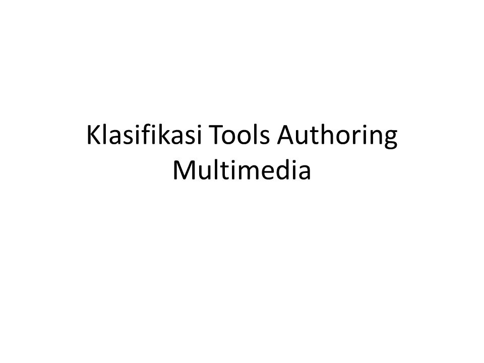 Klasifikasi Tools Authoring Multimedia