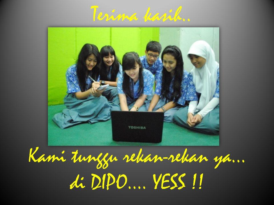 Kami tunggu rekan-rekan ya… di DIPO…. YESS !!