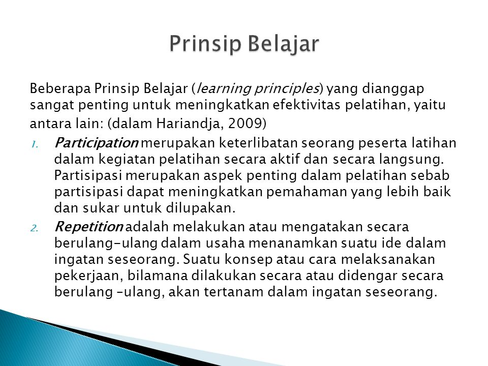 Prinsip Belajar Beberapa Prinsip Belajar (learning principles) yang dianggap sangat penting untuk meningkatkan efektivitas pelatihan, yaitu.