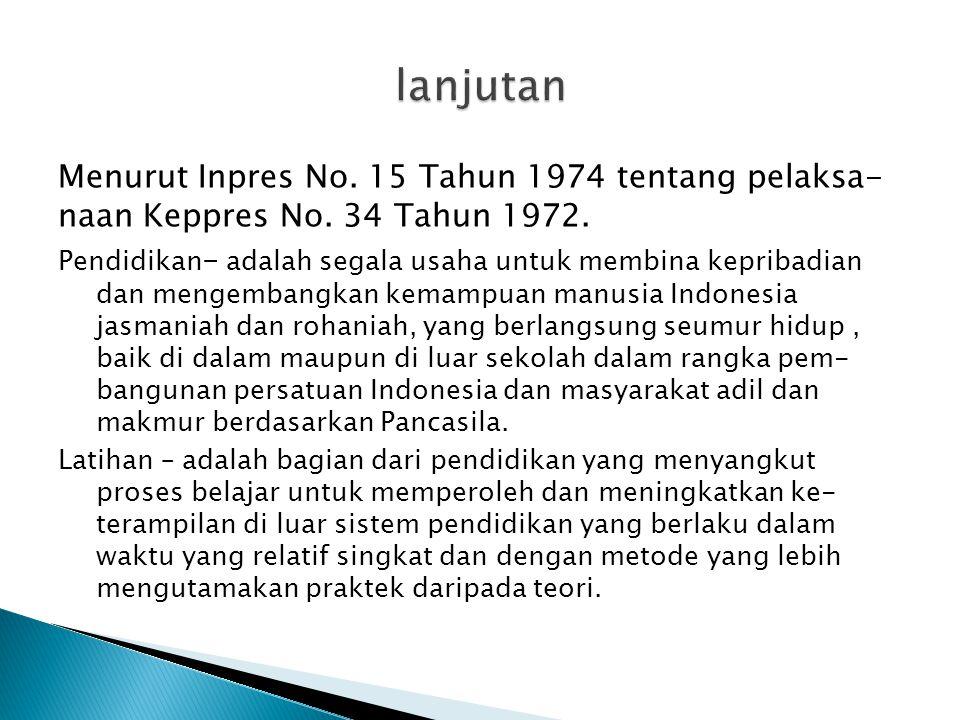 lanjutan Menurut Inpres No. 15 Tahun 1974 tentang pelaksa- naan Keppres No. 34 Tahun 1972.
