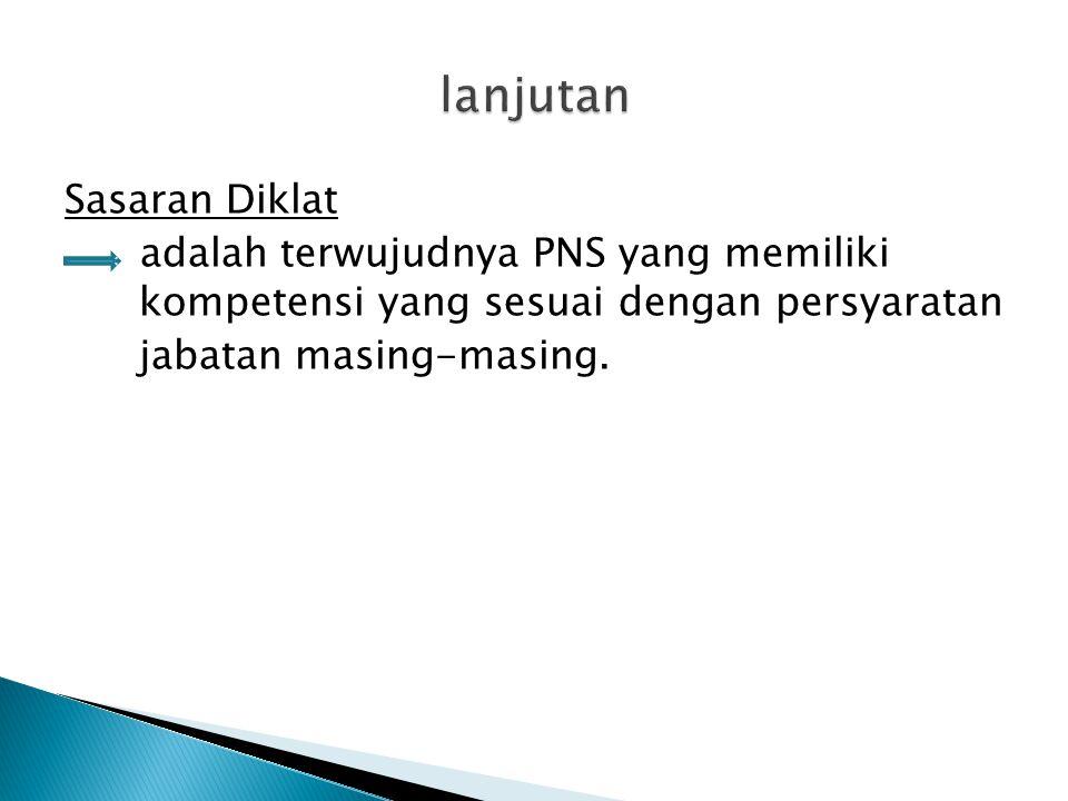 lanjutan Sasaran Diklat adalah terwujudnya PNS yang memiliki kompetensi yang sesuai dengan persyaratan jabatan masing-masing.