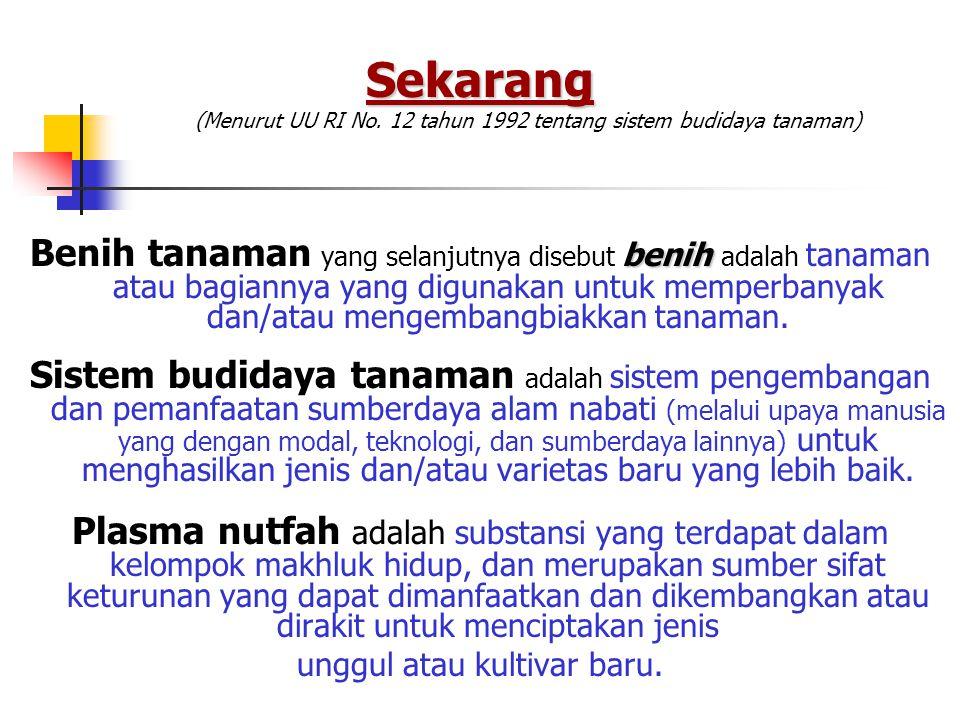 Sekarang (Menurut UU RI No. 12 tahun 1992 tentang sistem budidaya tanaman)