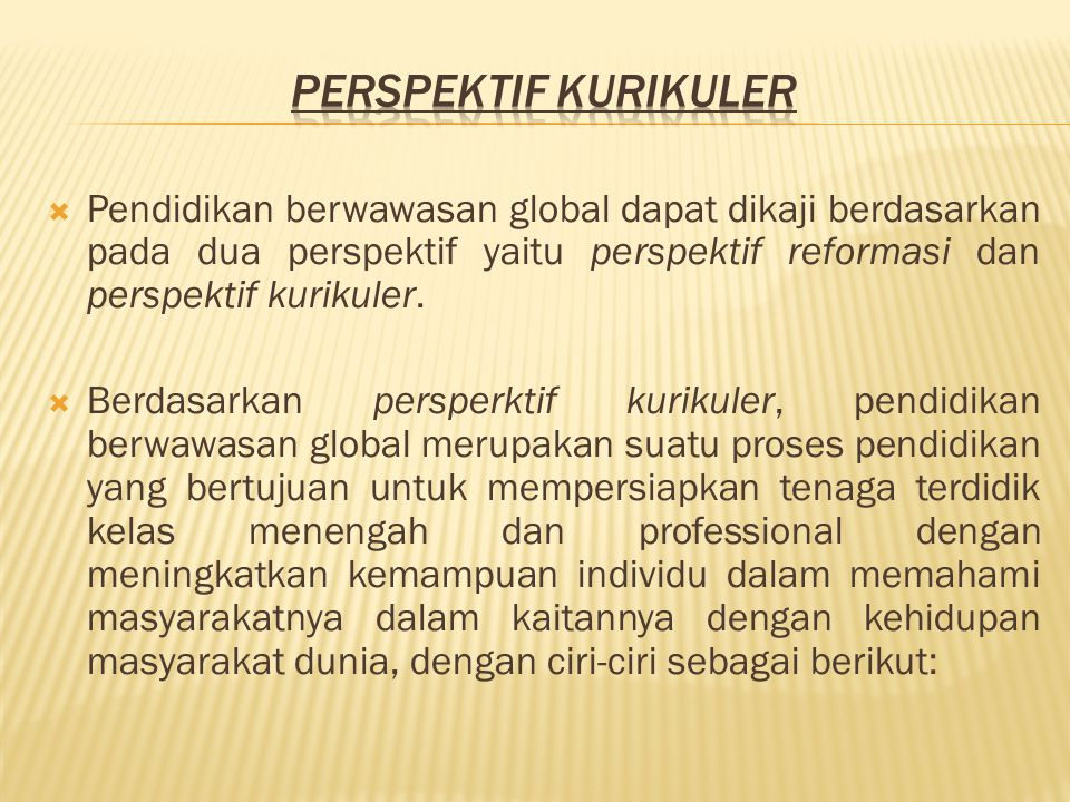 Perspektif Kurikuler Pendidikan berwawasan global dapat dikaji berdasarkan pada dua perspektif yaitu perspektif reformasi dan perspektif kurikuler.