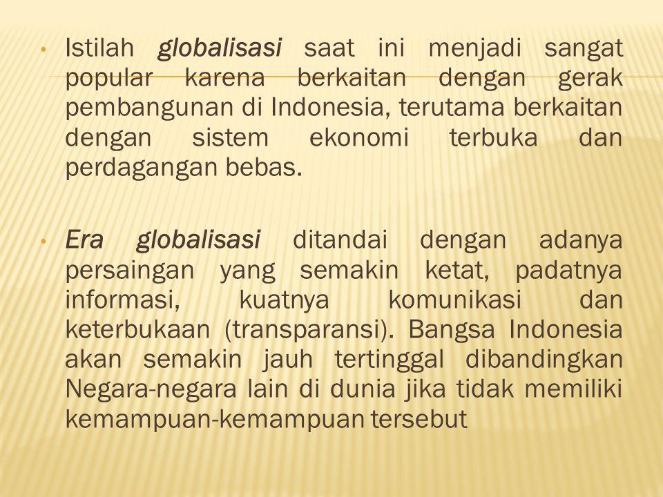 Istilah globalisasi saat ini menjadi sangat popular karena berkaitan dengan gerak pembangunan di Indonesia, terutama berkaitan dengan sistem ekonomi terbuka dan perdagangan bebas.