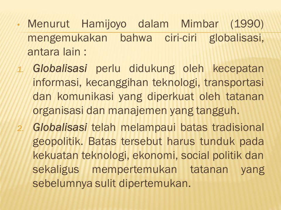 Menurut Hamijoyo dalam Mimbar (1990) mengemukakan bahwa ciri-ciri globalisasi, antara lain :