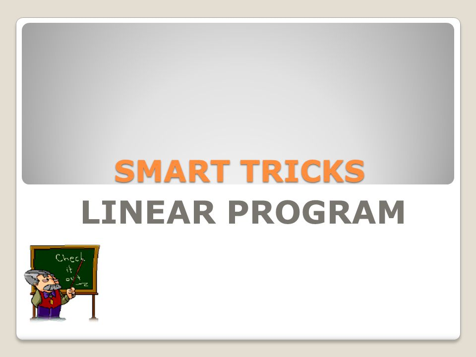 SMART TRICKS LINEAR PROGRAM