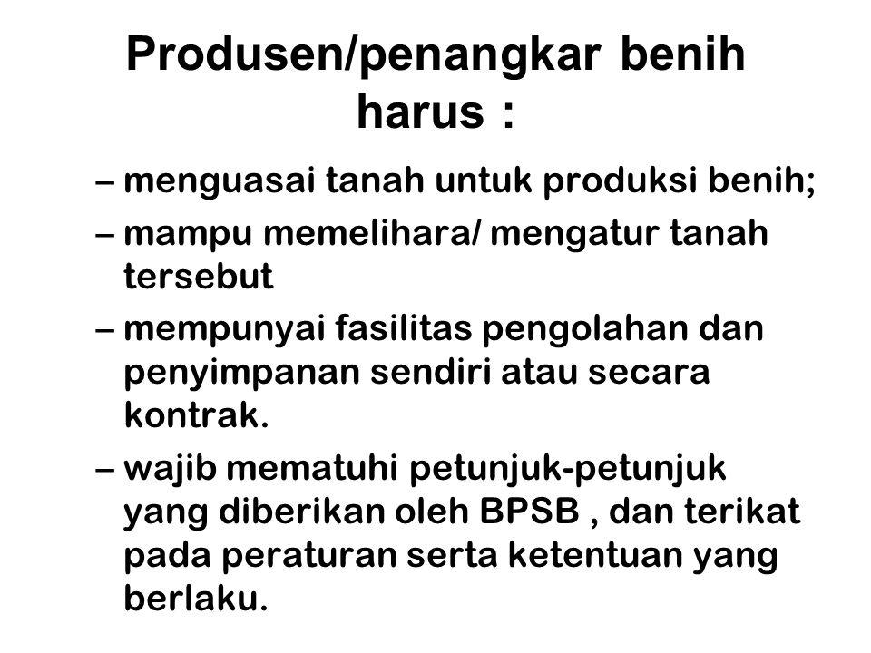 Produsen/penangkar benih harus :