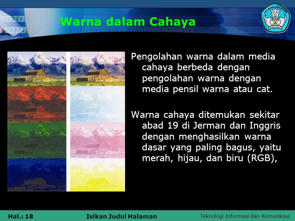 Warna dalam Cahaya Pengolahan warna dalam media cahaya berbeda dengan pengolahan warna dengan media pensil warna atau cat.