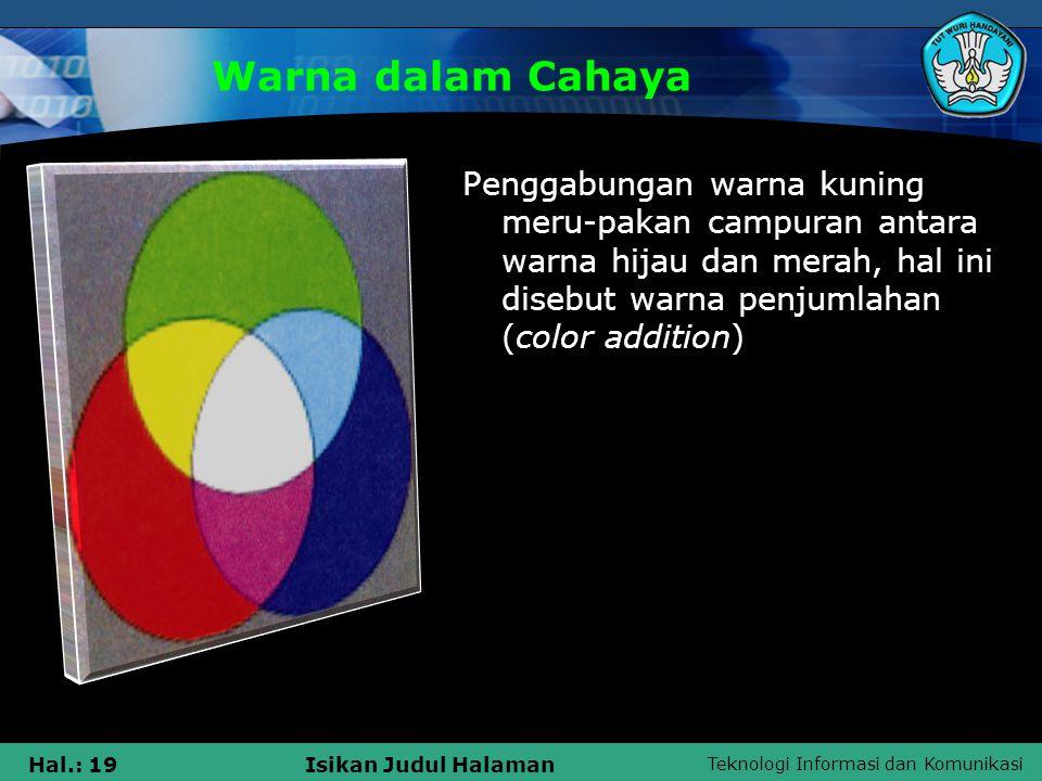 Warna dalam Cahaya Penggabungan warna kuning meru-pakan campuran antara warna hijau dan merah, hal ini disebut warna penjumlahan (color addition)