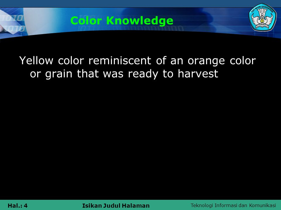 Color Knowledge Yellow color reminiscent of an orange color or grain that was ready to harvest l
