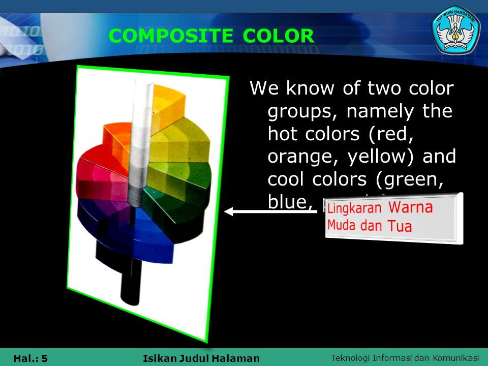 COMPOSITE COLOR We know of two color groups, namely the hot colors (red, orange, yellow) and cool colors (green, blue, purple).
