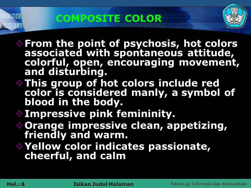 COMPOSITE COLOR From the point of psychosis, hot colors associated with spontaneous attitude, colorful, open, encouraging movement, and disturbing.