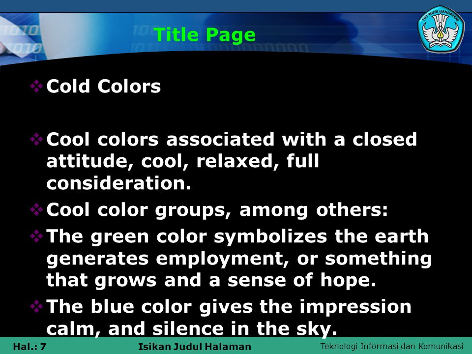 Title Page Cold Colors. Cool colors associated with a closed attitude, cool, relaxed, full consideration.